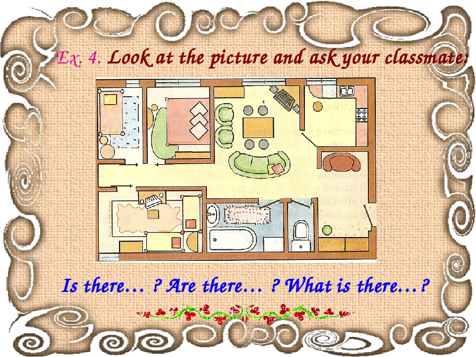 Ex. 4. Look at the picture and ask your classmate: Is there… ? Are there… ? W...