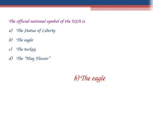 The official national symbol of the USA is The Statue of Liberty The eagle Th