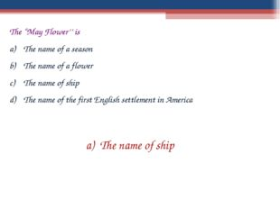 """The """"May Flower'' is The name of a season The name of a flower The name of sh"""