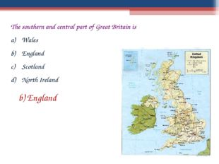 The southern and central part of Great Britain is Wales England Scotland Nort