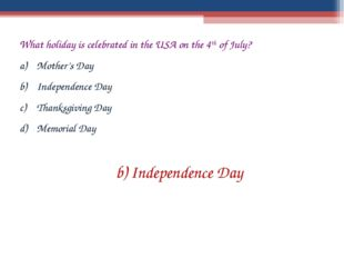 What holiday is celebrated in the USA on the 4th of July? Mother's Day Indepe