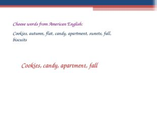 Choose words from American English: Cookies, autumn, flat, candy, apartment,