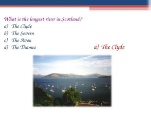 What is the longest river in Scotland? The Clyde The Severn The Avon The Tham