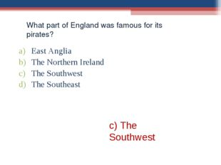 What part of England was famous for its pirates? East Anglia The Northern Ire