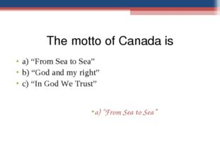 """The motto of Canada is a) """"From Sea to Sea"""" b) """"God and my right"""" c) """"In God"""