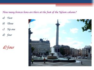 How many bronze lions are there at the foot of the Nelson column? Two Three N