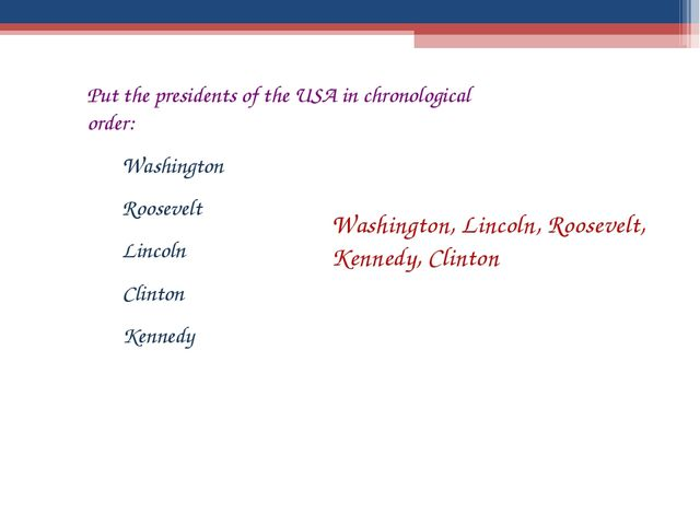 Put the presidents of the USA in chronological order: Washington Roosevelt Li...