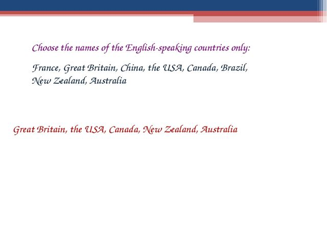 Choose the names of the English-speaking countries only: France, Great Britai...