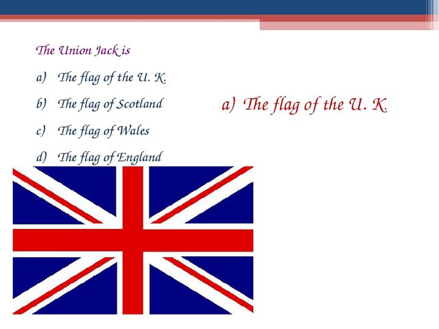 The Union Jack is The flag of the U. K. The flag of Scotland The flag of Wale...