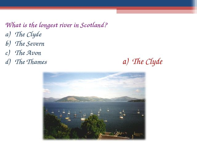 What is the longest river in Scotland? The Clyde The Severn The Avon The Tham...