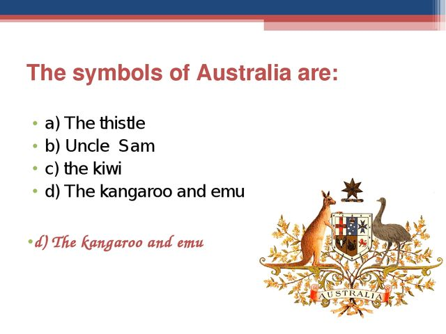 The symbols of Australia are: a) The thistle b) Uncle Sam c) the kiwi d) The...