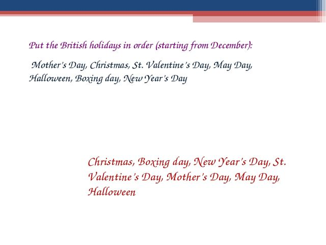 Put the British holidays in order (starting from December): Mother's Day, Chr...