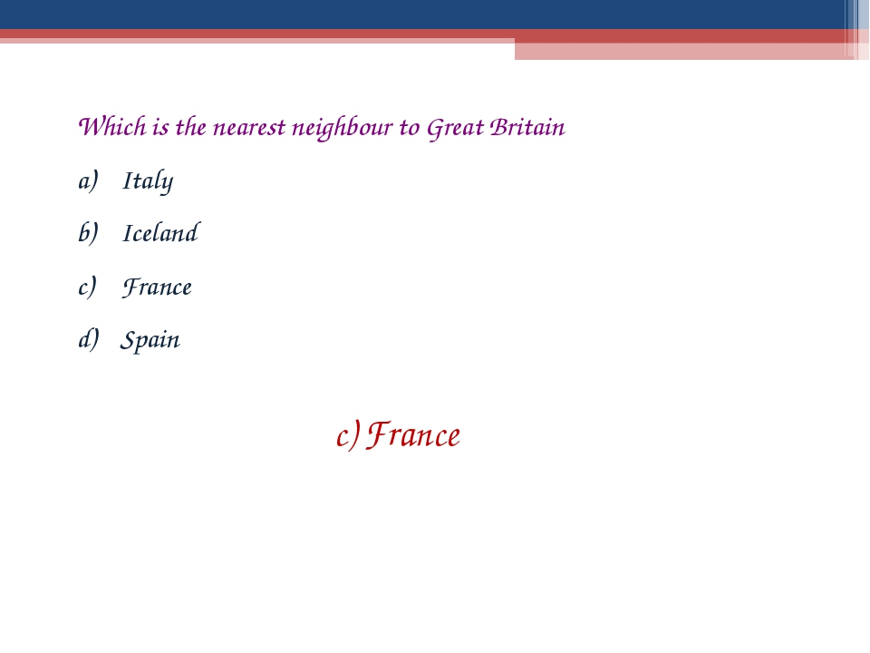 Which is the nearest neighbour to Great Britain Italy Iceland France Spain c)...