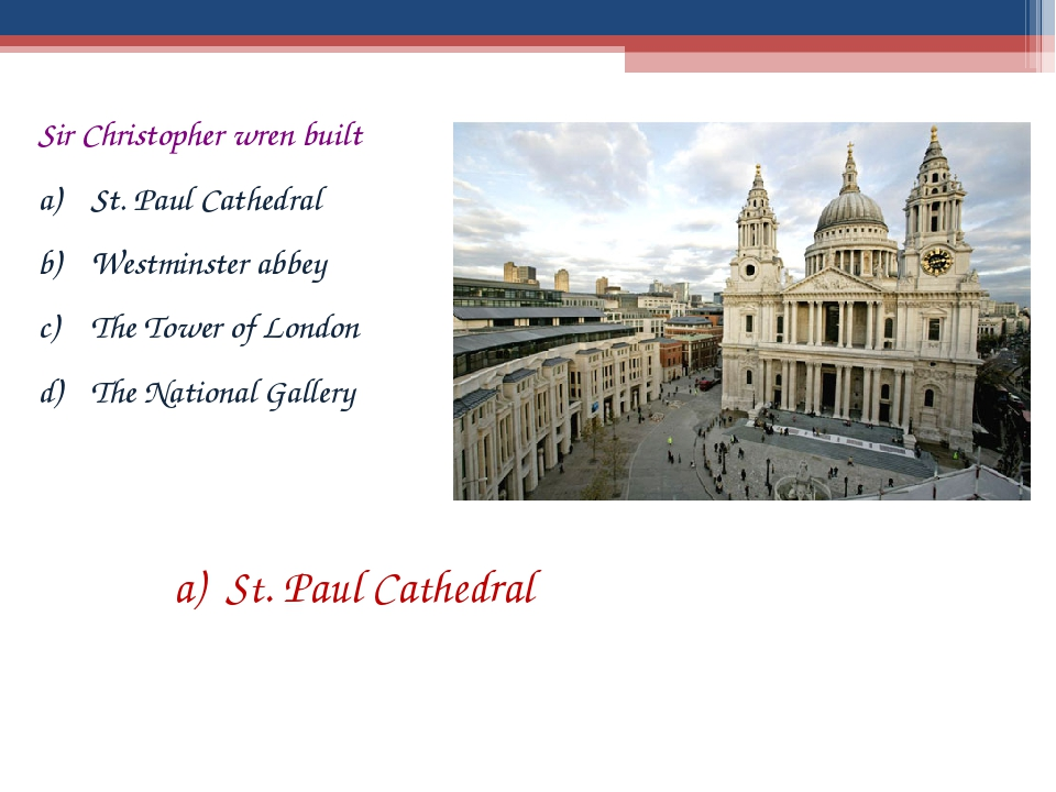 Sir Christopher wren built St. Paul Cathedral Westminster abbey The Tower of...