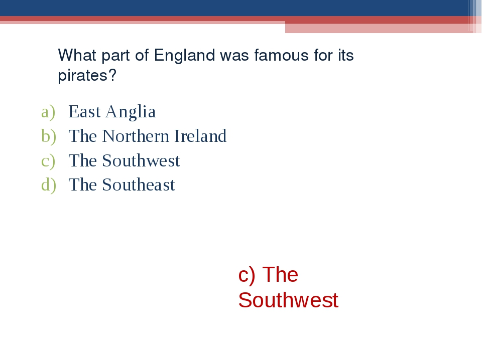 What part of England was famous for its pirates? East Anglia The Northern Ire...