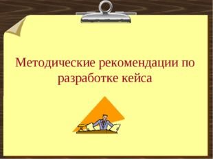 Методические рекомендации по разработке кейса