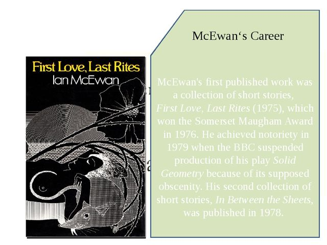 McEwan's first published work was a collection of short stories,First Love,...