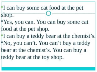 I can buy some cat food at the pet shop. Yes, you can. You can buy some cat f