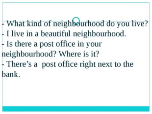 - What kind of neighbourhood do you live? - I live in a beautiful neighbourho
