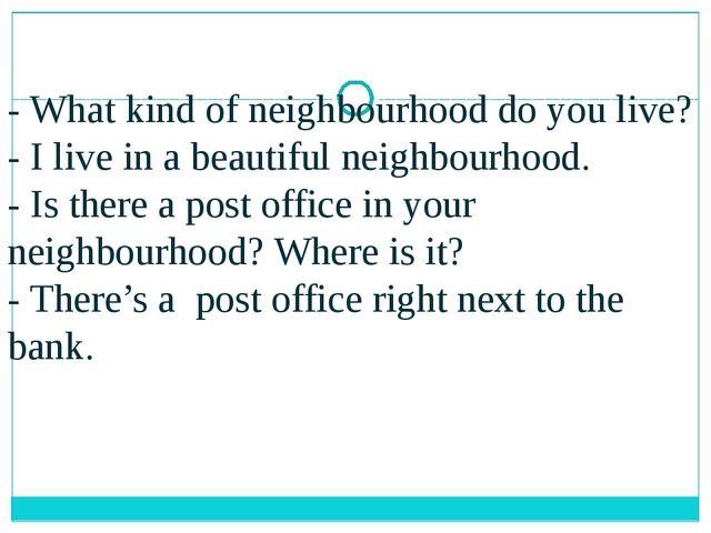 - What kind of neighbourhood do you live? - I live in a beautiful neighbourho...