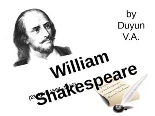 by Duyun V.A. William Shakespeare (23 April 1564–1616)