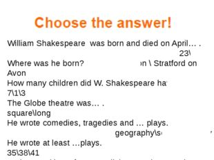William Shakespeare was born and died on April… . 23\24\25 Where was he born