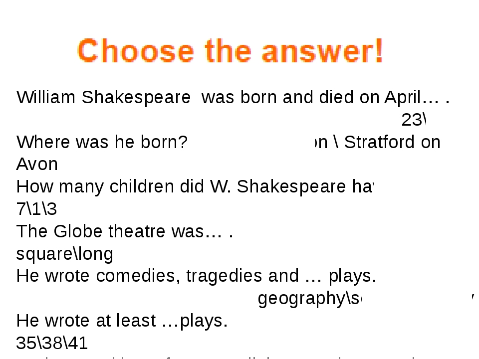 William Shakespeare was born and died on April… . 23\24\25 Where was he born...