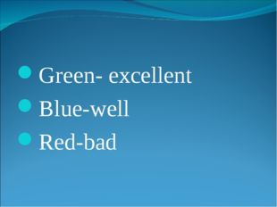 Green-excellent Blue-well Red-bad