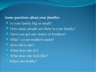 Some questions about your families Is your family big or small? How many peop
