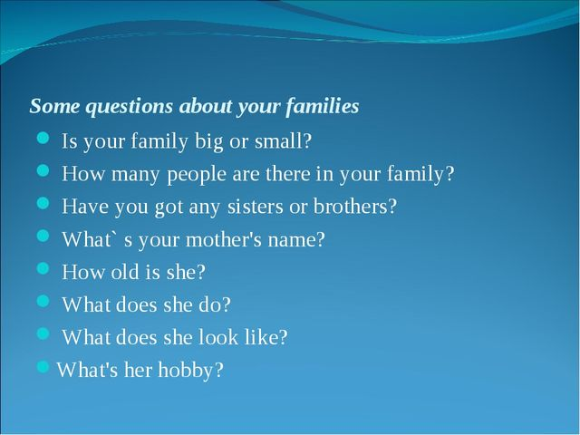 Some questions about your families Is your family big or small? How many peop...