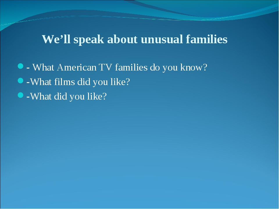We'll speak about unusual families - What American TV families do you know? -...