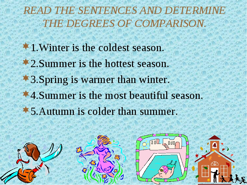 READ THE SENTENCES AND DETERMINE THE DEGREES OF COMPARISON. 1.Winter is the c...