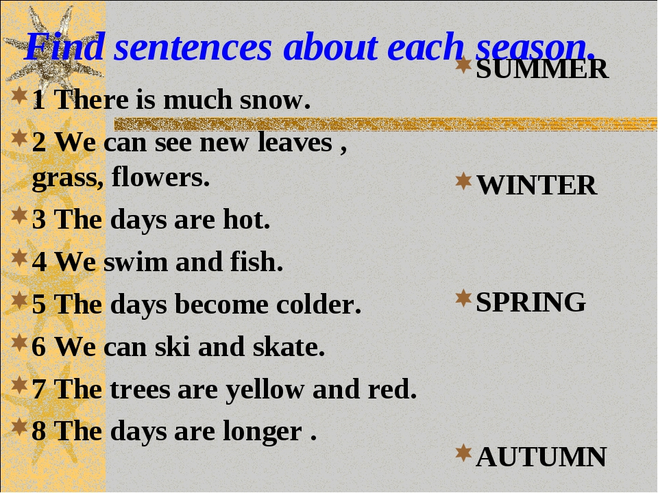 Find sentences about each season. 1 There is much snow. 2 We can see new lea...
