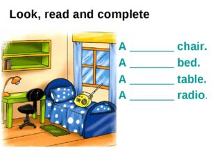 Look, read and complete A _______ chair. A _______ bed. A _______ table. A __