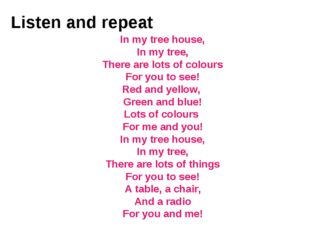 Listen and repeat In my tree house, In my tree, There are lots of colours For