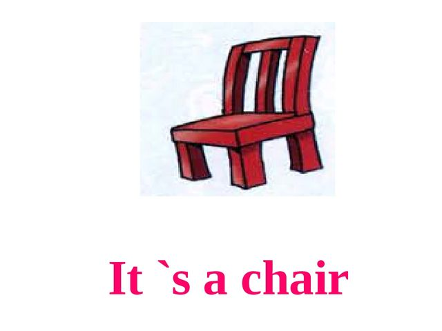 It `s a chair