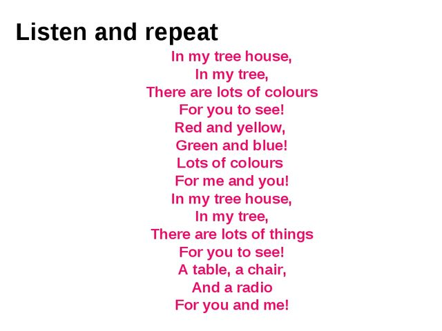 Listen and repeat In my tree house, In my tree, There are lots of colours For...