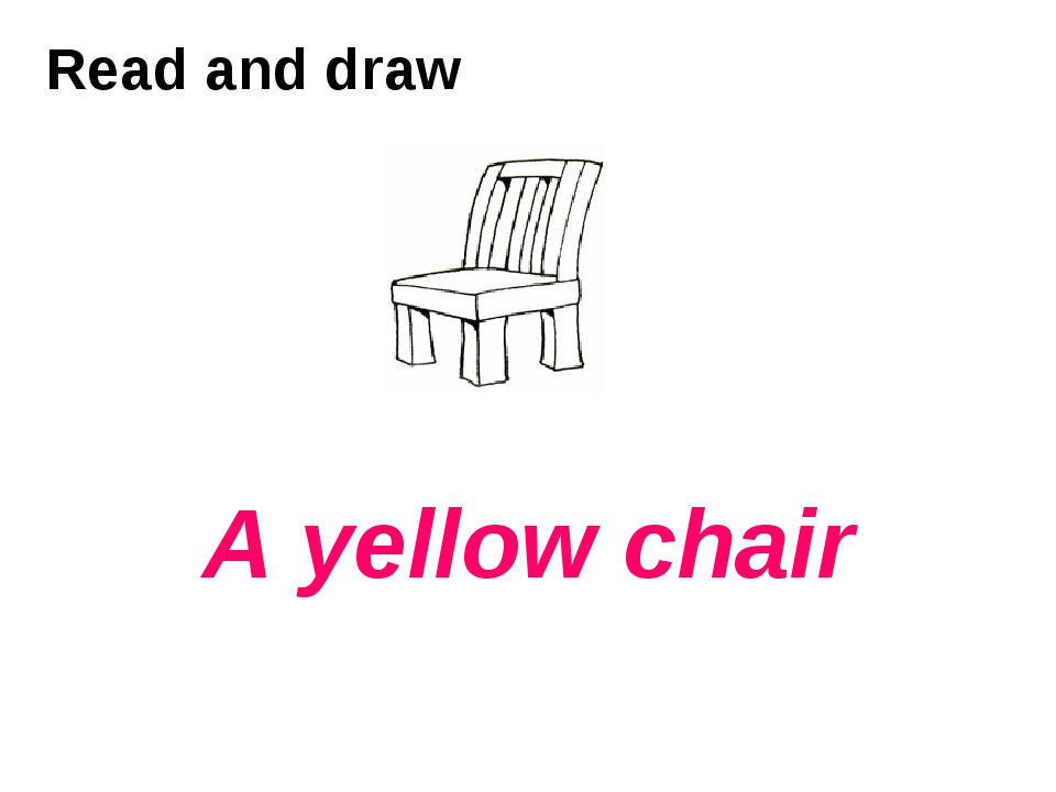 Read and draw A yellow chair