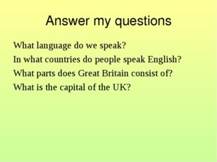 Answer my questions What language do we speak? In what countries do people sp