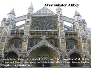 Westminster Abbey Westminster Abbey is a symbol of England. The coronation of