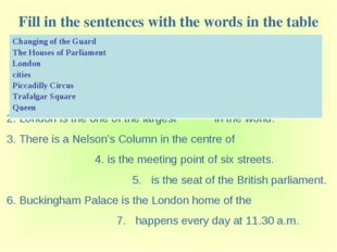 Fill in the sentences with the words in the table 1. is the capital of Great