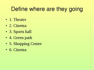 Define where are they going 1. Theatre 2. Cinema 3. Sports hall 4. Green park