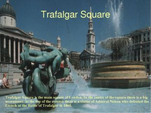Trafalgar Square Trafalgar Square is the main square of London. In the centre