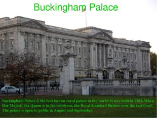 Buckingham Palace Buckingham Palace is the best known royal palace in the wor