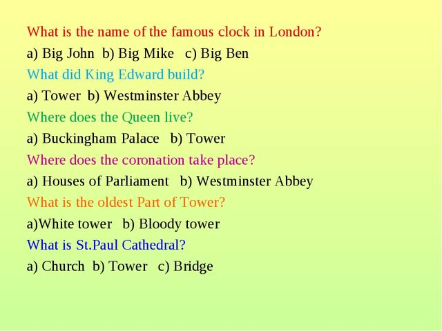 What is the name of the famous clock in London? a) Big John b) Big Mike c) Bi...