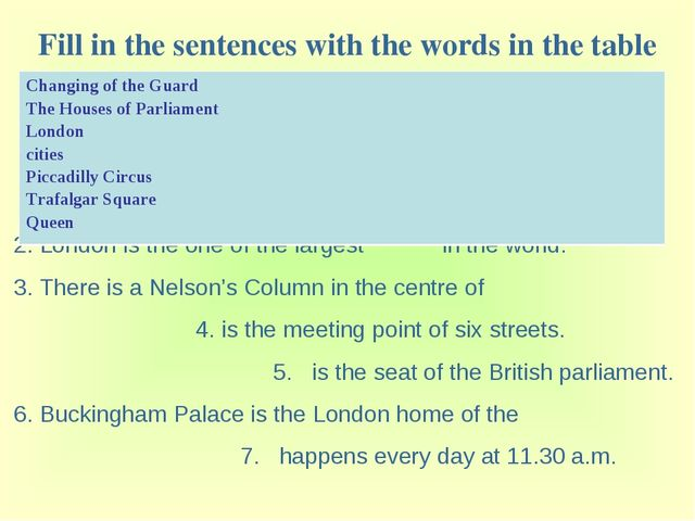 Fill in the sentences with the words in the table 1. is the capital of Great...