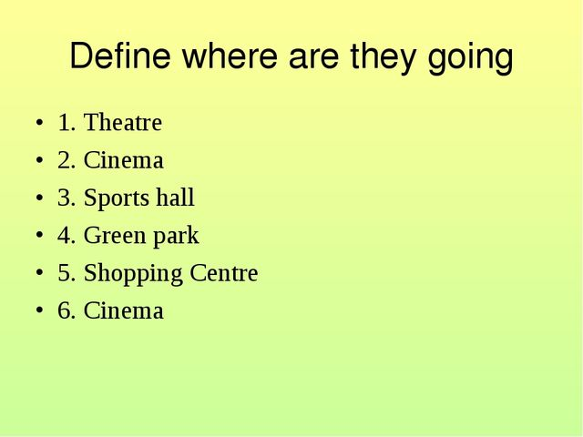 Define where are they going 1. Theatre 2. Cinema 3. Sports hall 4. Green park...