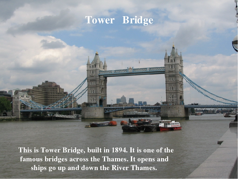 Tower Bridge This is Tower Bridge, built in 1894. It is one of the famous bri...