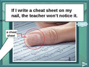 next If I (write) a cheat sheet on my nail, the teacher (not notice it). Che