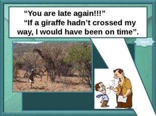 "next www.gifak.net www.picturesof.net ""You are late again!!!"" ""If a giraffe"